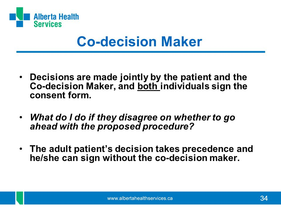 Co-decision Maker Decisions are made jointly by the patient and the Co-decision Maker, and both individuals sign the consent form.