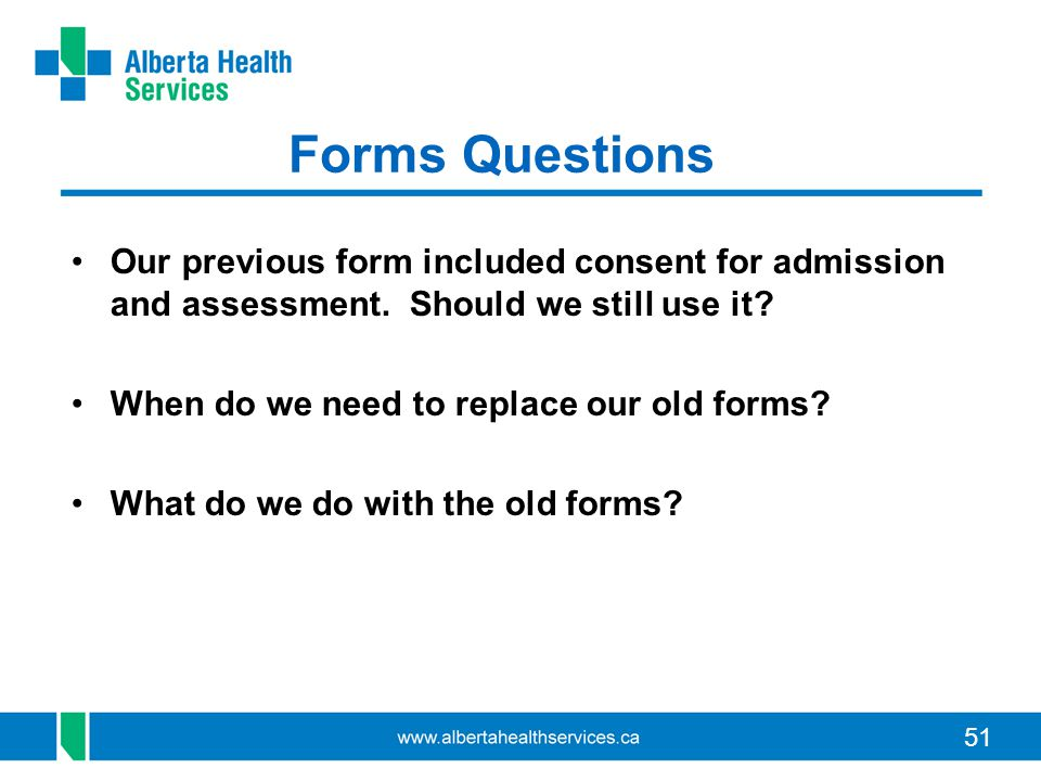 Forms Questions Our previous form included consent for admission and assessment. Should we still use it