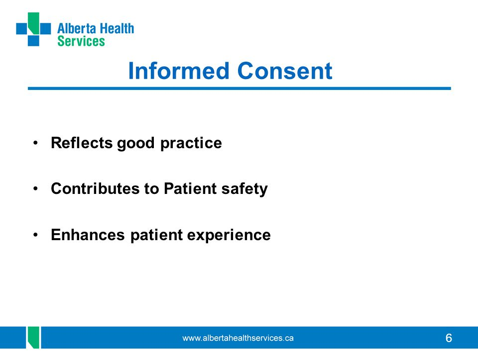 Informed Consent Reflects good practice Contributes to Patient safety