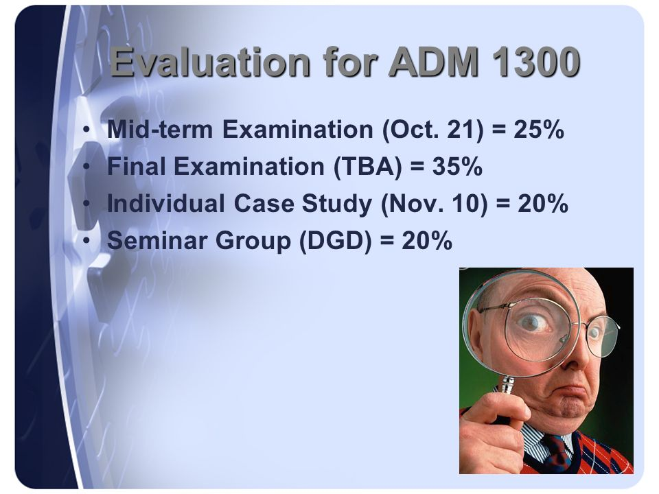Evaluation for ADM 1300 Mid-term Examination (Oct. 21) = 25%