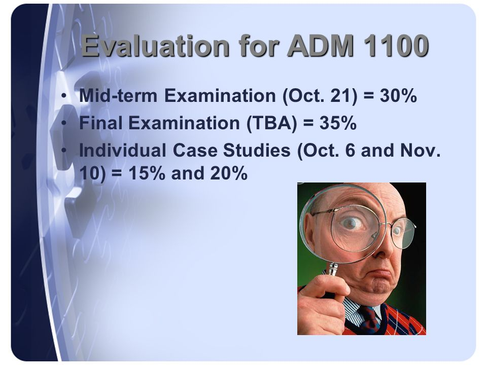Evaluation for ADM 1100 Mid-term Examination (Oct. 21) = 30%