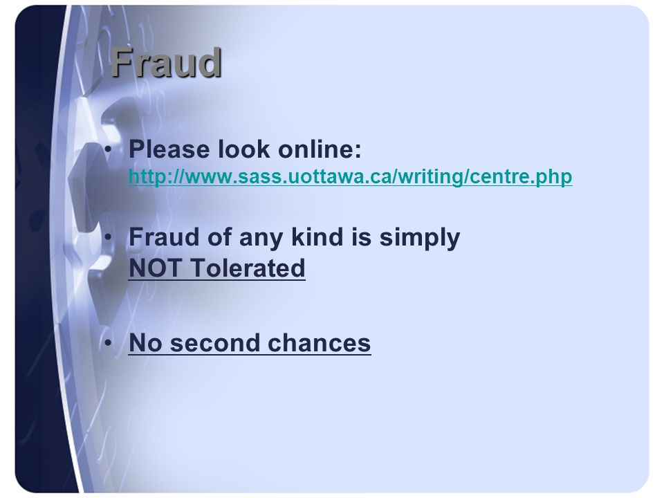 Fraud Please look online: http://www.sass.uottawa.ca/writing/centre.php. Fraud of any kind is simply NOT Tolerated.