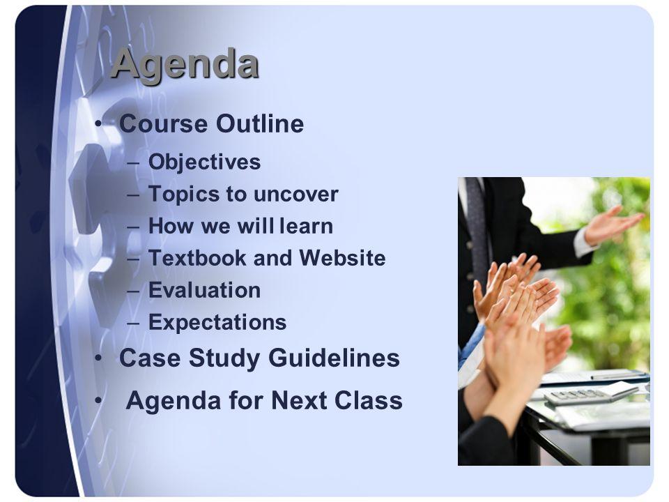 Agenda Course Outline Case Study Guidelines Agenda for Next Class