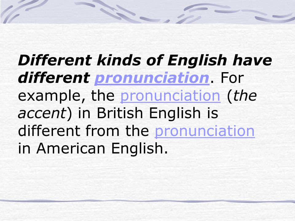 Different kinds of English have different pronunciation