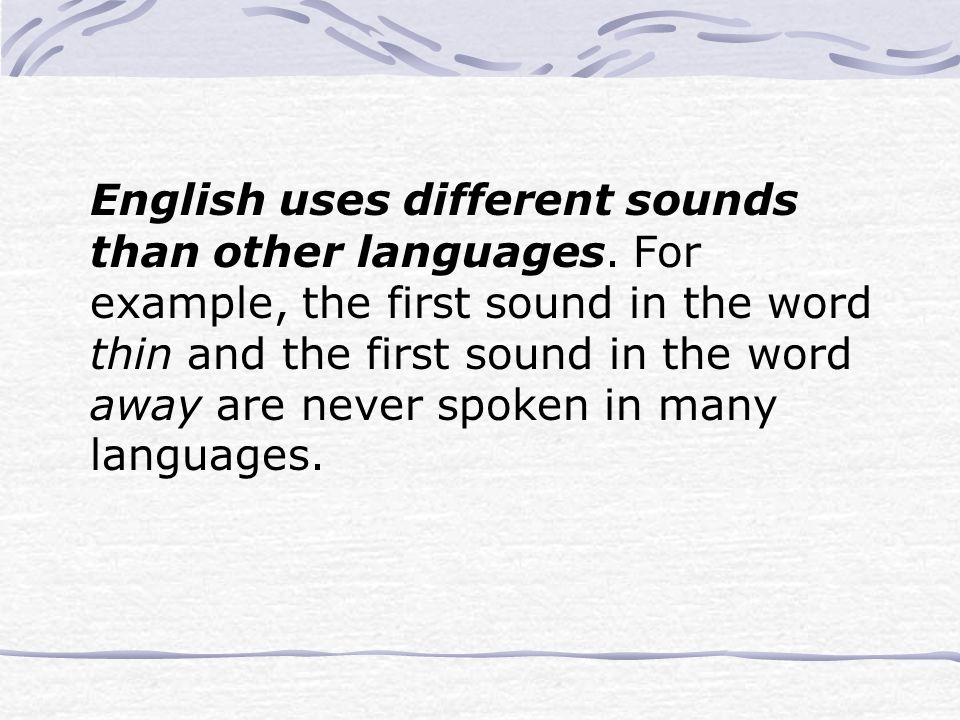 English uses different sounds than other languages