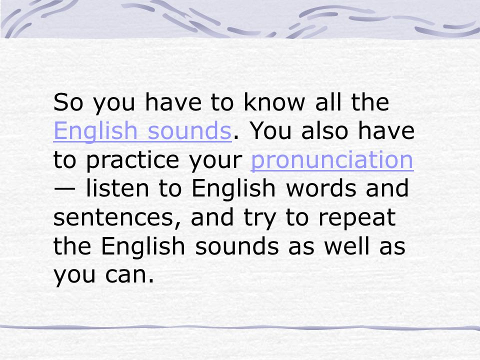 So you have to know all the English sounds