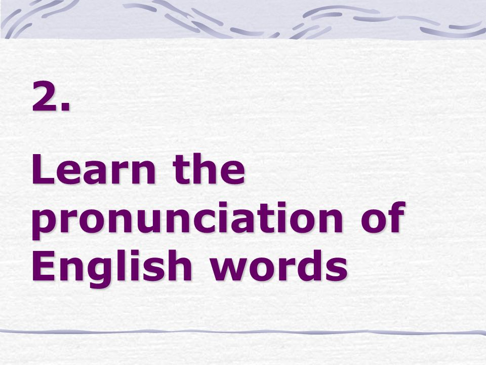 2. Learn the pronunciation of English words