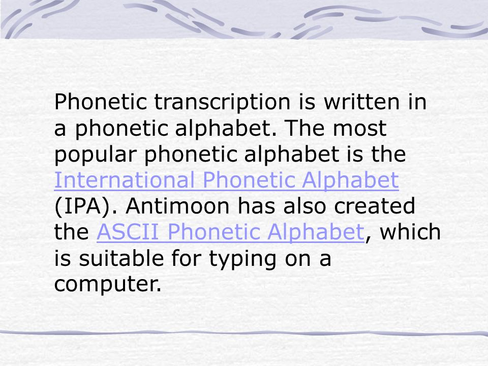 Phonetic transcription is written in a phonetic alphabet