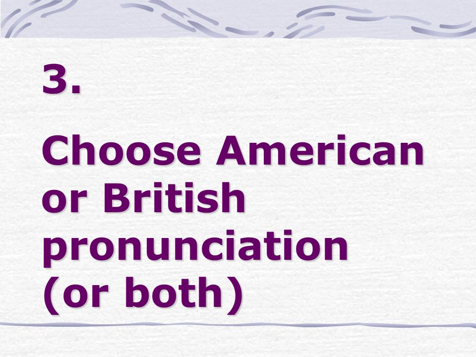 3. Choose American or British pronunciation (or both)