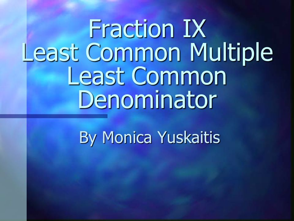 Fraction IX Least Common Multiple Least Common Denominator