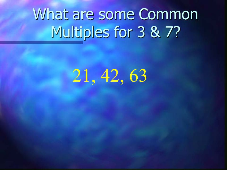 What are some Common Multiples for 3 & 7