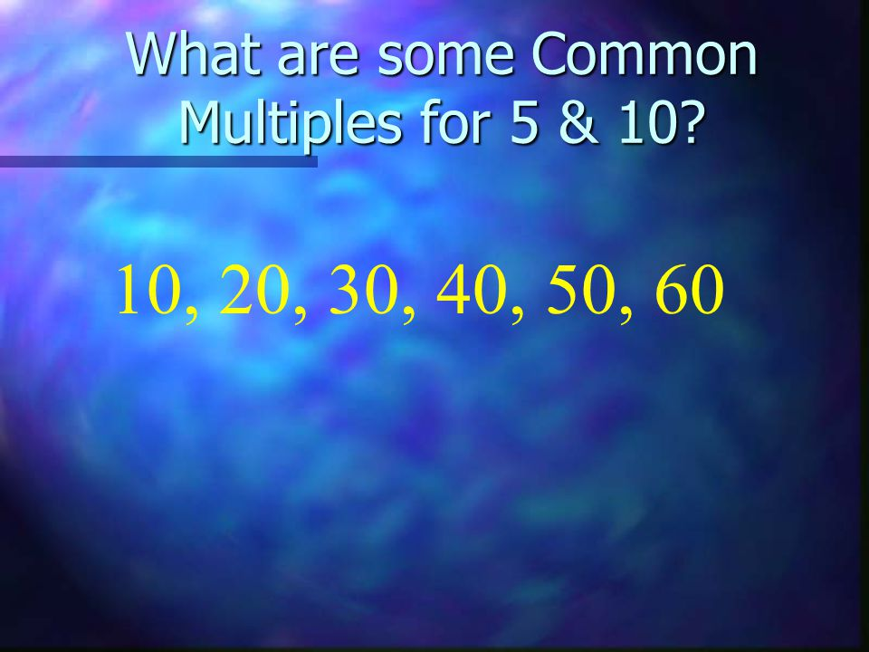 What are some Common Multiples for 5 & 10