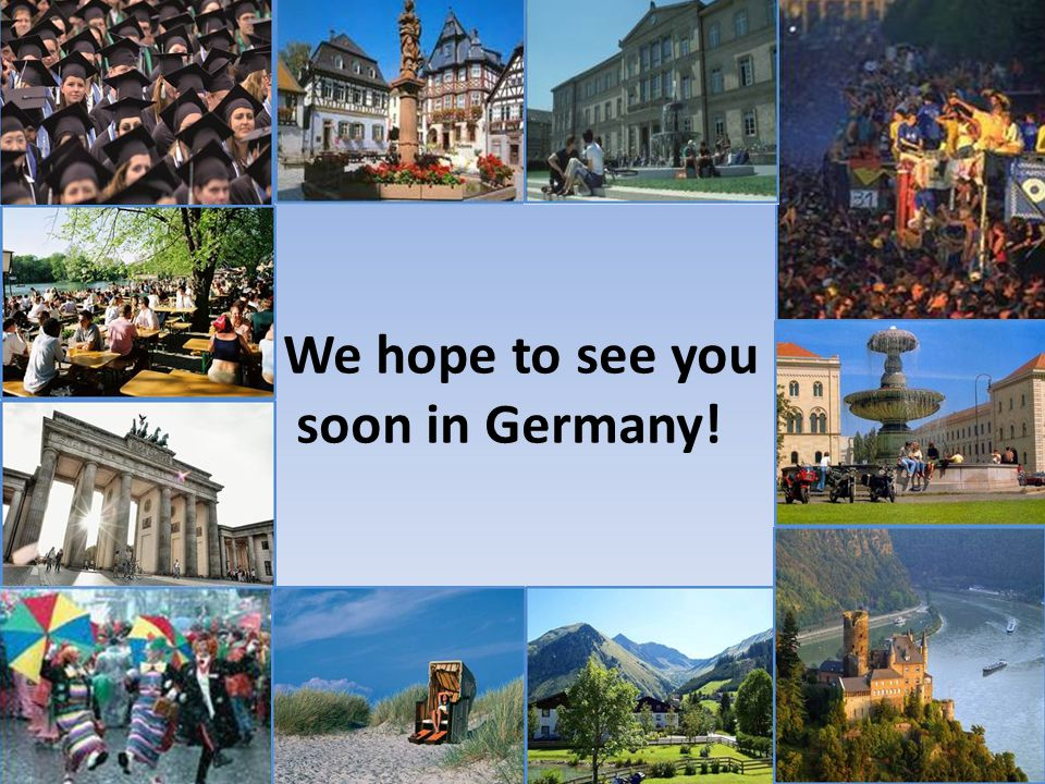 We hope to see you soon in Germany!