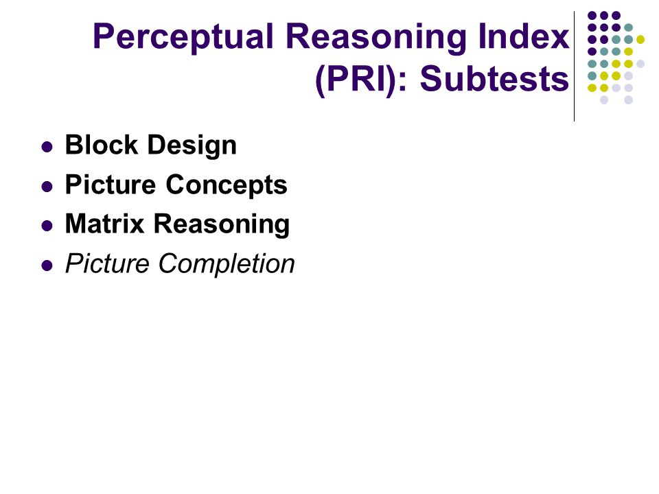 Perceptual Reasoning Index (PRI): Subtests