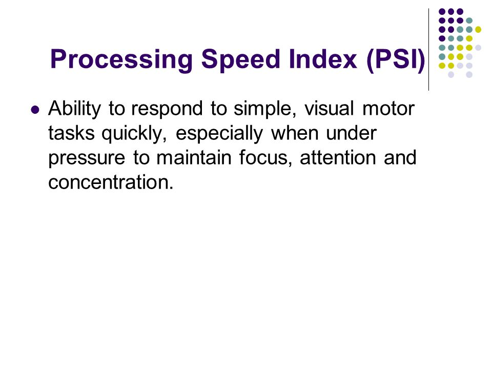 Processing Speed Index (PSI)