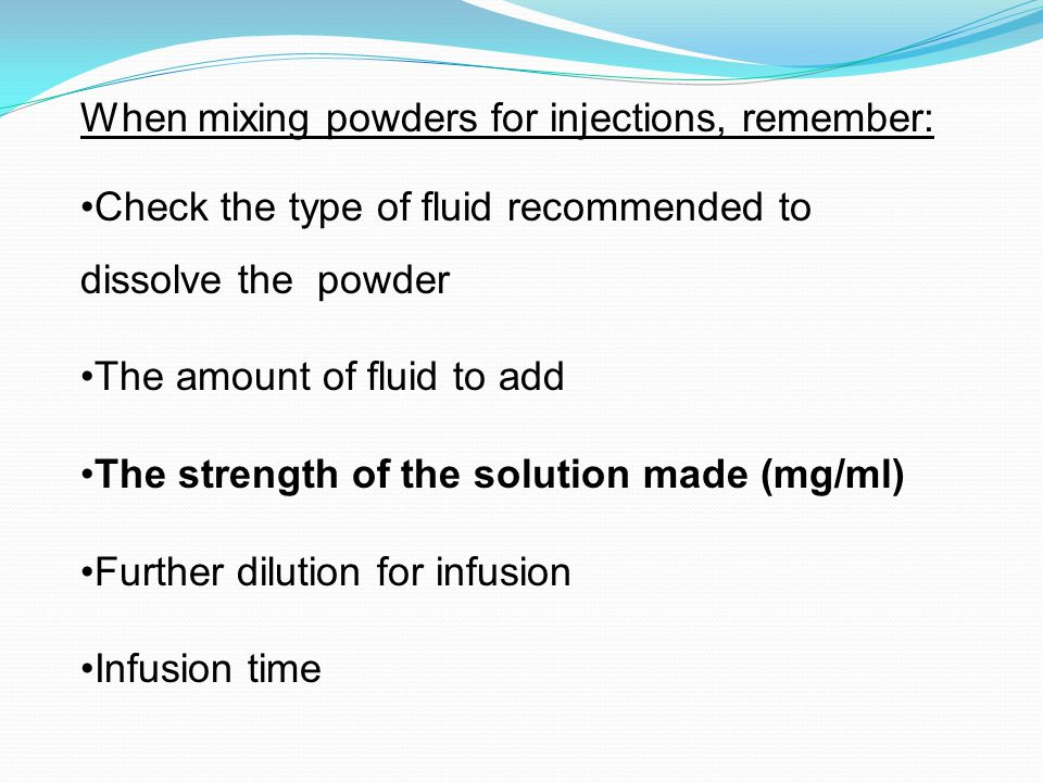 When mixing powders for injections, remember: