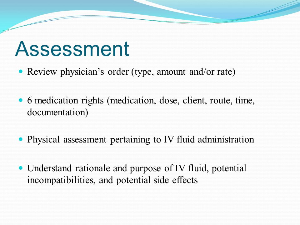 Assessment Review physician's order (type, amount and/or rate)
