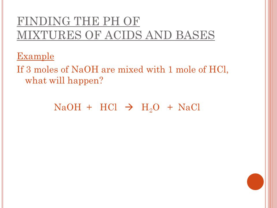 FINDING THE PH OF MIXTURES OF ACIDS AND BASES