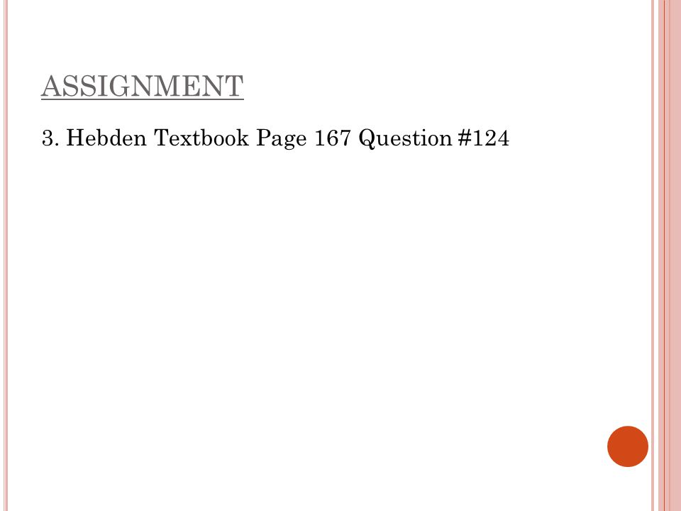 ASSIGNMENT 3. Hebden Textbook Page 167 Question #124