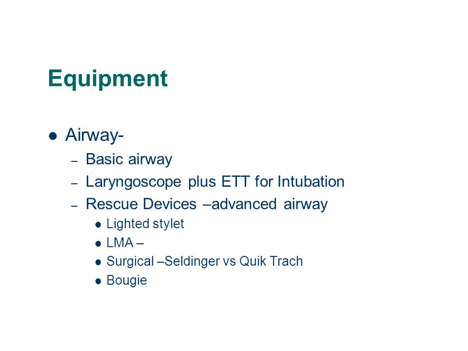 Equipment Airway- Basic airway Laryngoscope plus ETT for Intubation