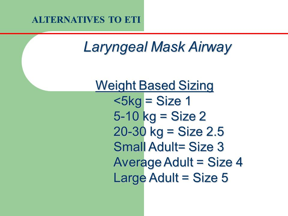 Laryngeal Mask Airway Weight Based Sizing <5kg = Size 1