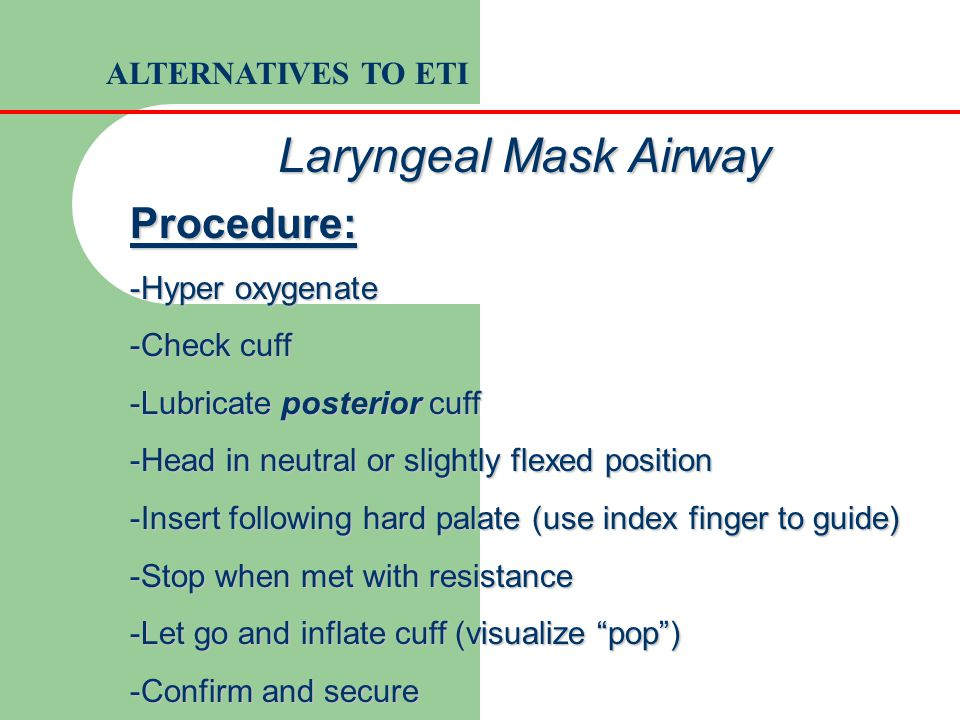 Laryngeal Mask Airway Procedure: ALTERNATIVES TO ETI -Hyper oxygenate