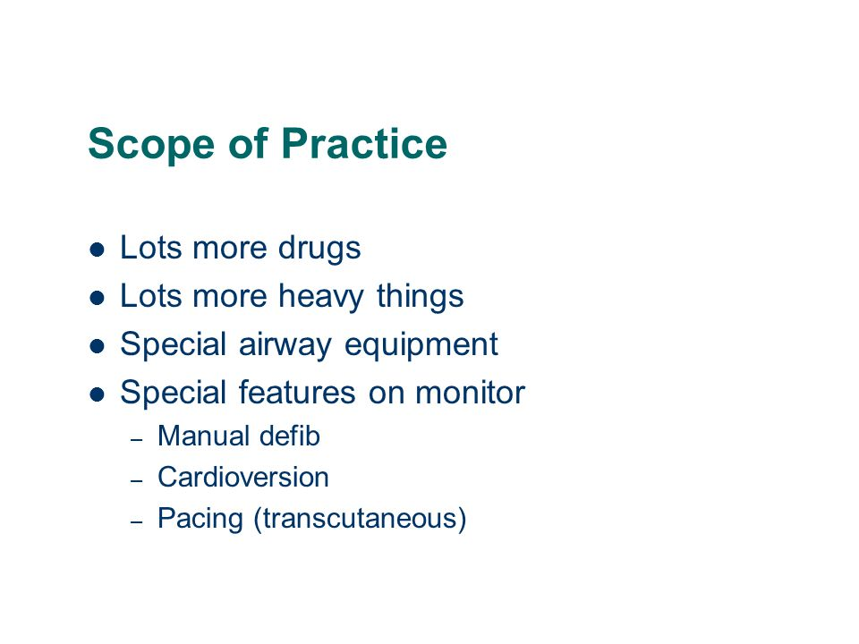 Scope of Practice Lots more drugs Lots more heavy things