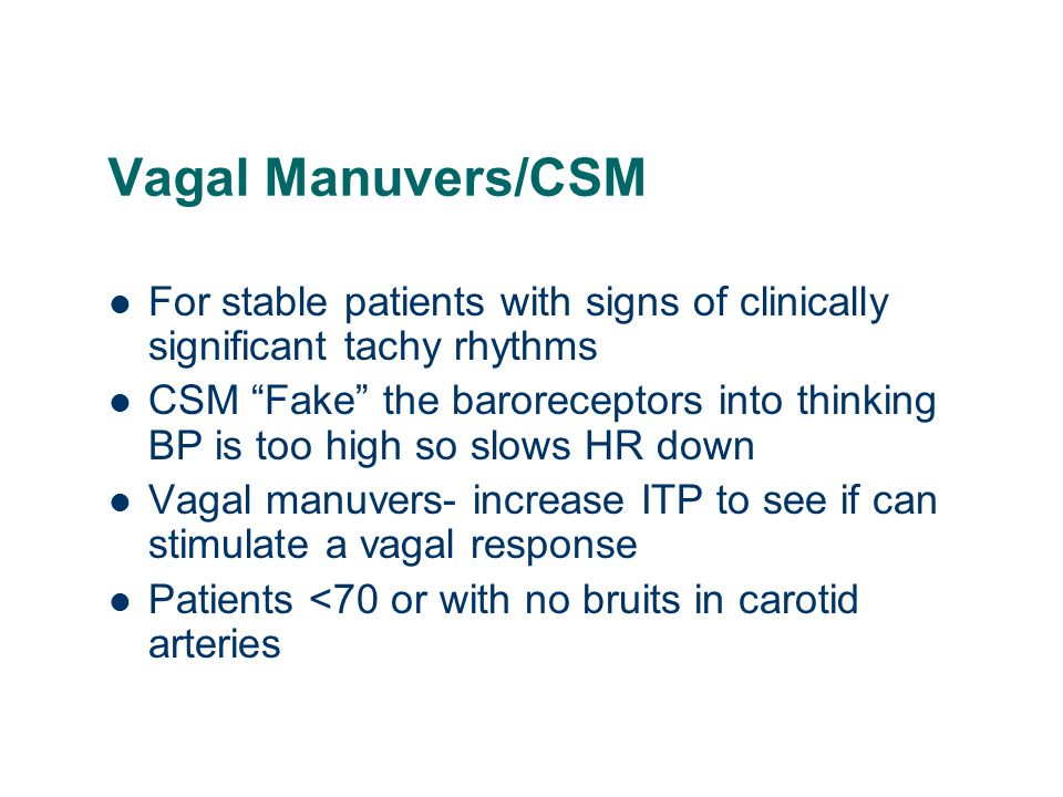 Vagal Manuvers/CSM For stable patients with signs of clinically significant tachy rhythms.