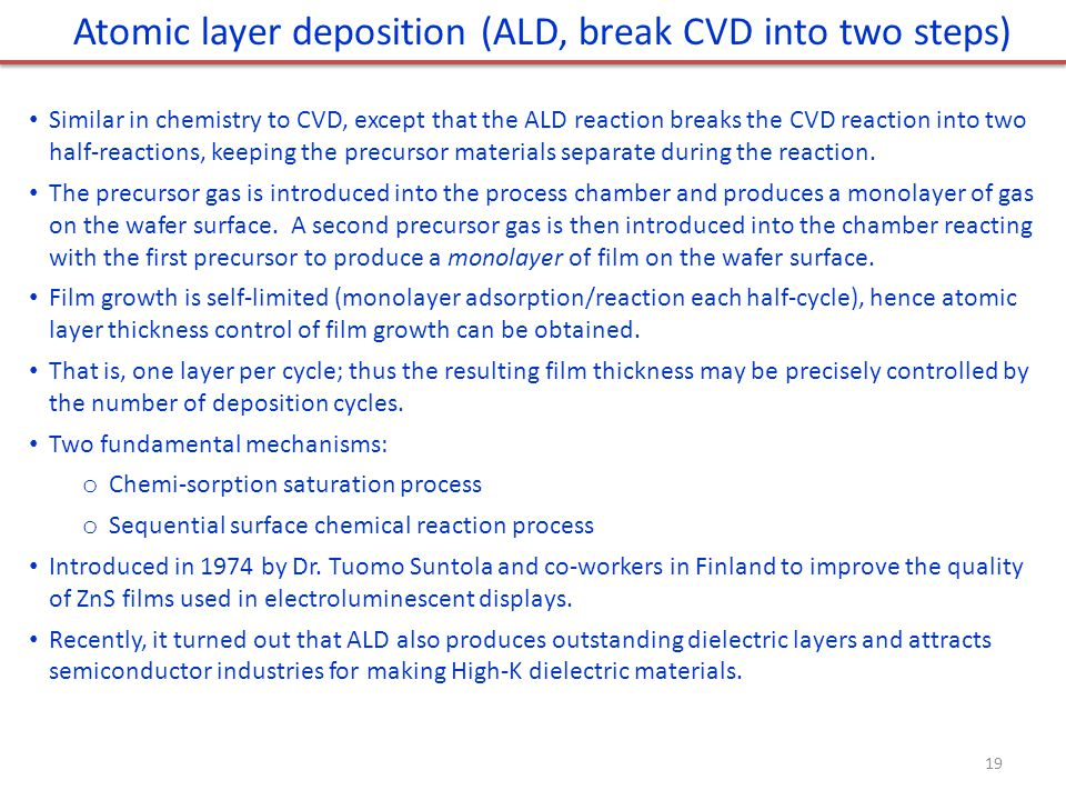 Atomic layer deposition (ALD, break CVD into two steps)
