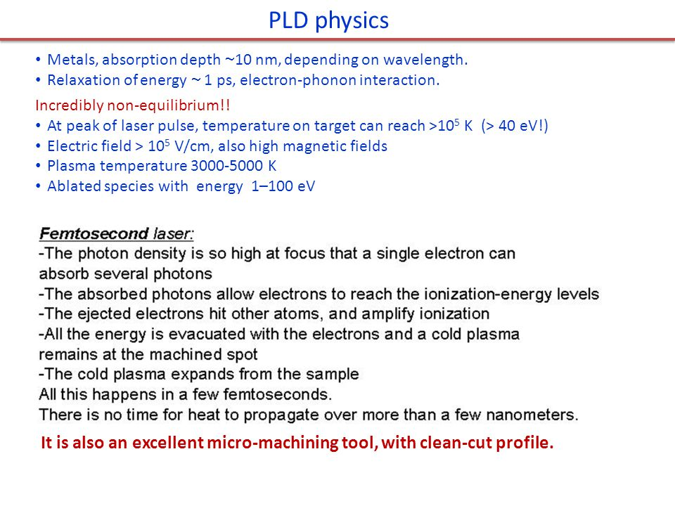 PLD physics Metals, absorption depth 10 nm, depending on wavelength. Relaxation of energy  1 ps, electron-phonon interaction.