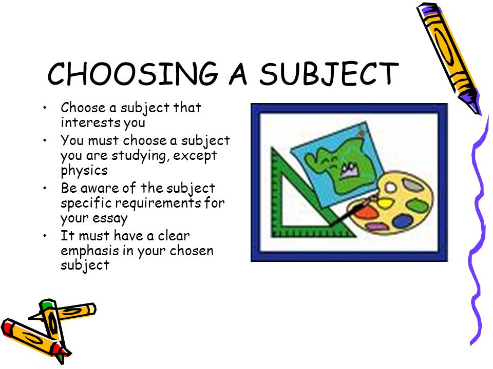 CHOOSING A SUBJECT Choose a subject that interests you