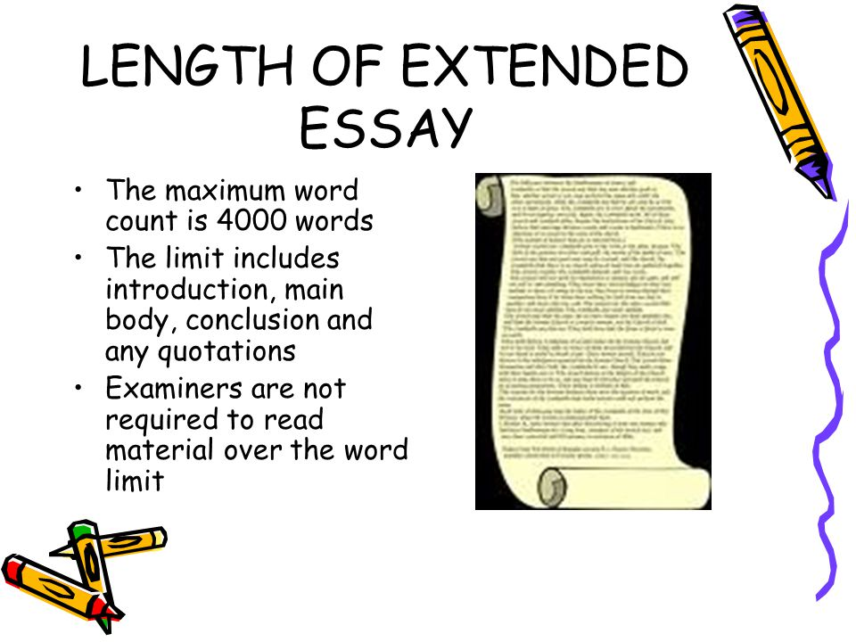 extended essay word count Extended essay the extended essay is an independent, self-directed piece of research, finishing with a 4,000-word paper one component of the international baccalaureate® (ib) diploma programme (dp) core, the extended essay is mandatory for all students.