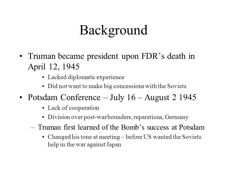 Background Truman became president upon FDR's death in April 12, 1945