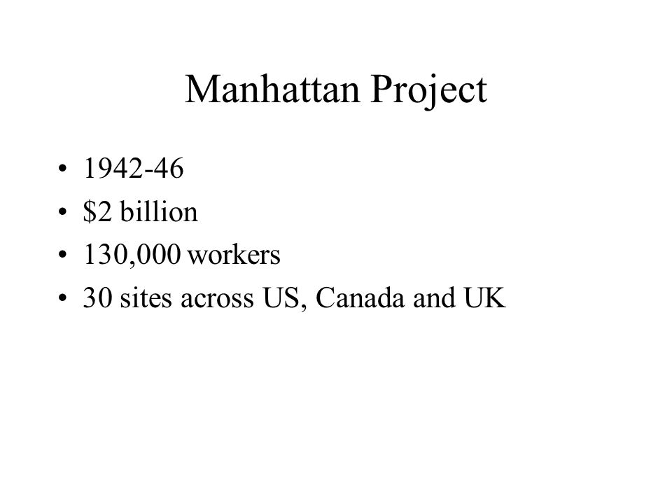 Manhattan Project 1942-46 $2 billion 130,000 workers