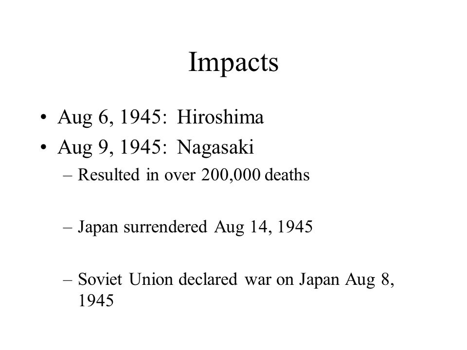 Impacts Aug 6, 1945: Hiroshima Aug 9, 1945: Nagasaki