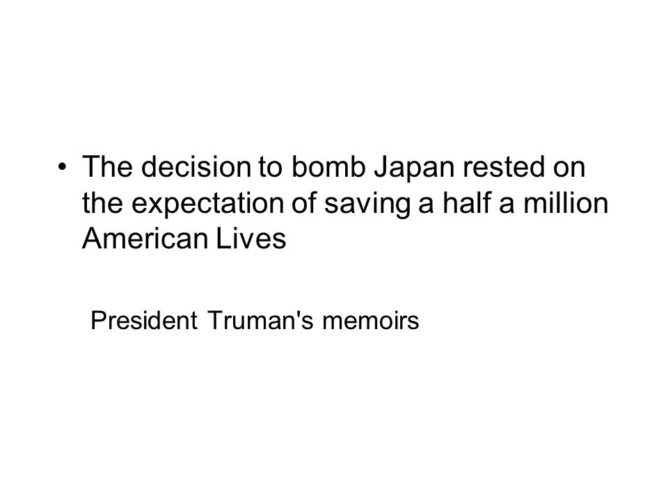 The decision to bomb Japan rested on the expectation of saving a half a million American Lives