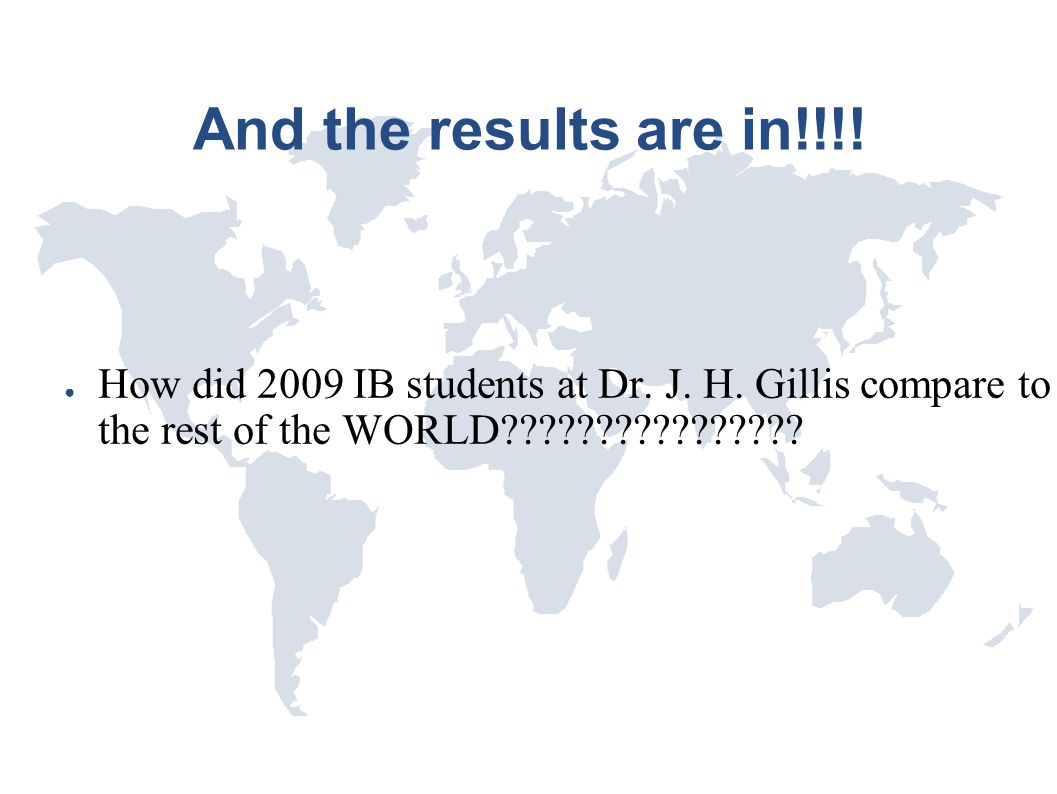 And the results are in!!!. How did 2009 IB students at Dr.