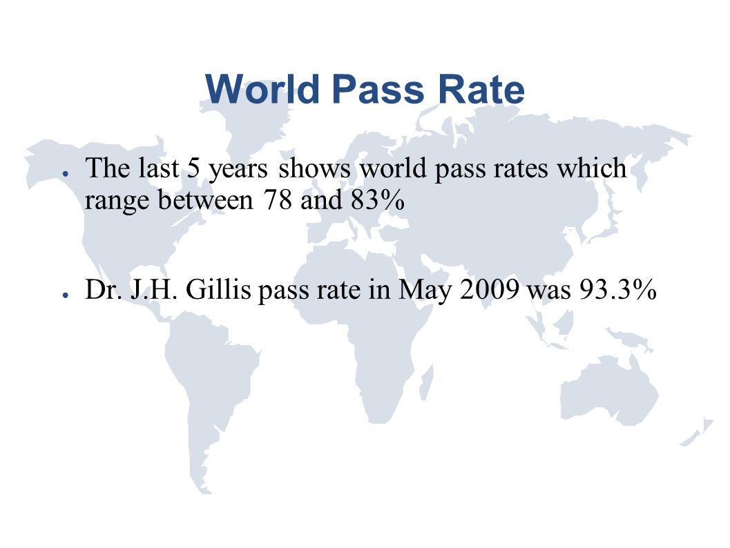 World Pass Rate The last 5 years shows world pass rates which range between 78 and 83% Dr.