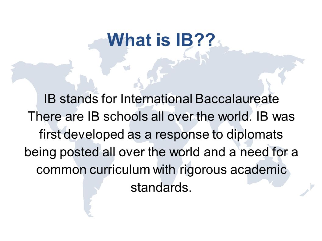 IB stands for International Baccalaureate