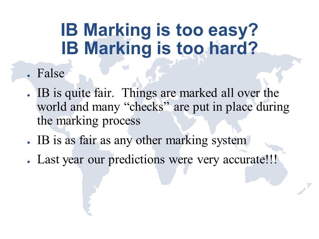 IB Marking is too easy IB Marking is too hard
