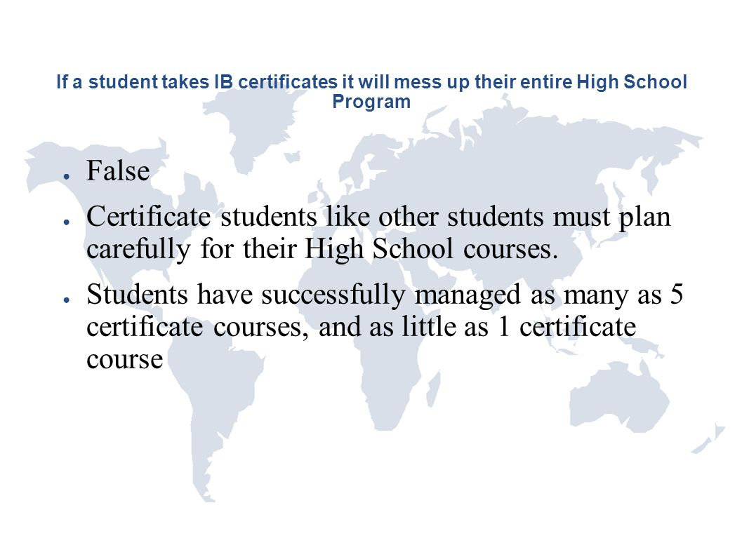 If a student takes IB certificates it will mess up their entire High School Program