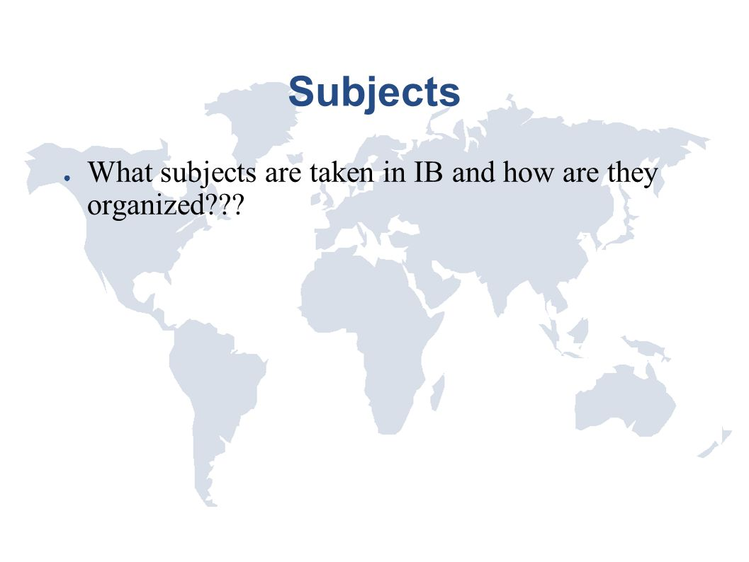 Subjects What subjects are taken in IB and how are they organized
