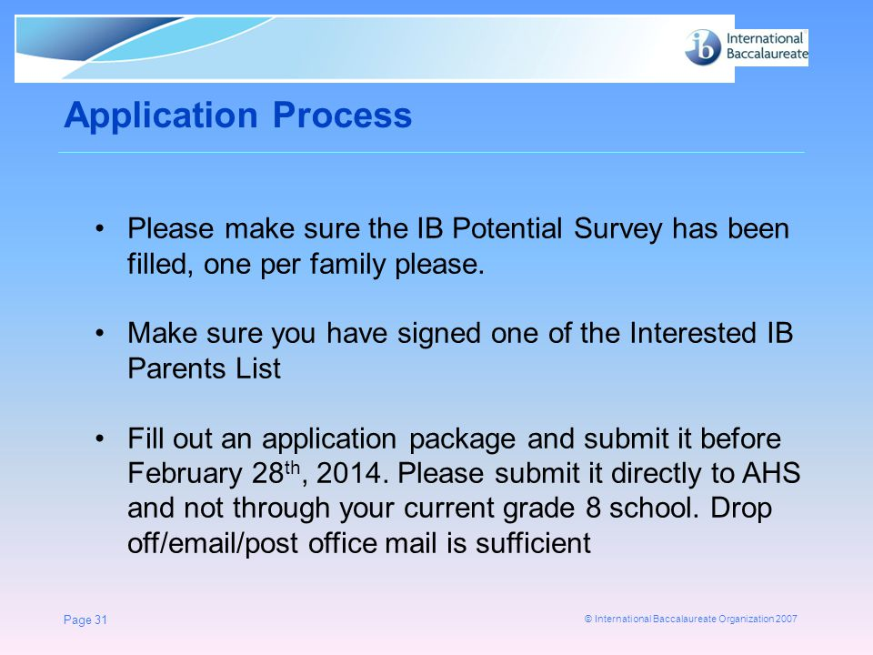 Application Process Please make sure the IB Potential Survey has been filled, one per family please.