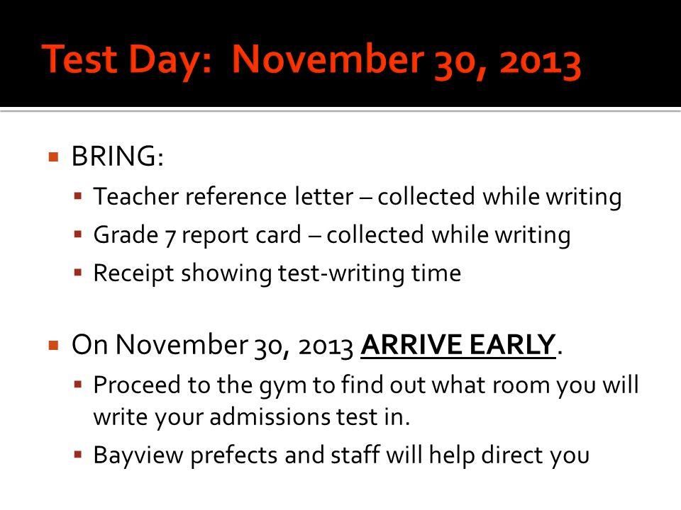 Test Day: November 30, 2013 BRING: On November 30, 2013 ARRIVE EARLY.
