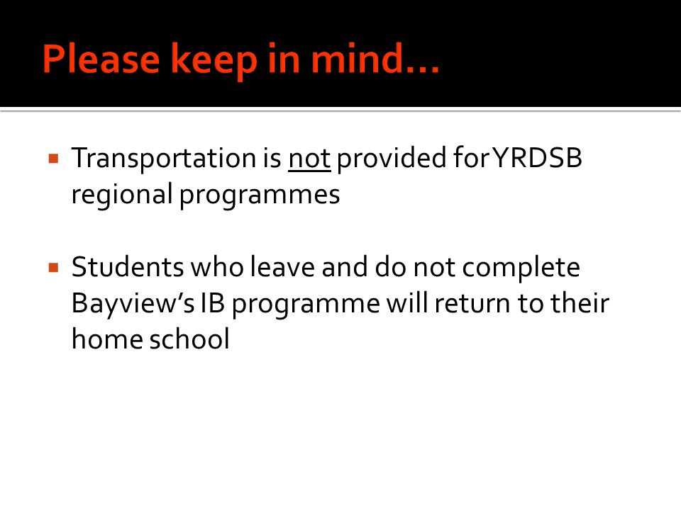 Please keep in mind… Transportation is not provided for YRDSB regional programmes.