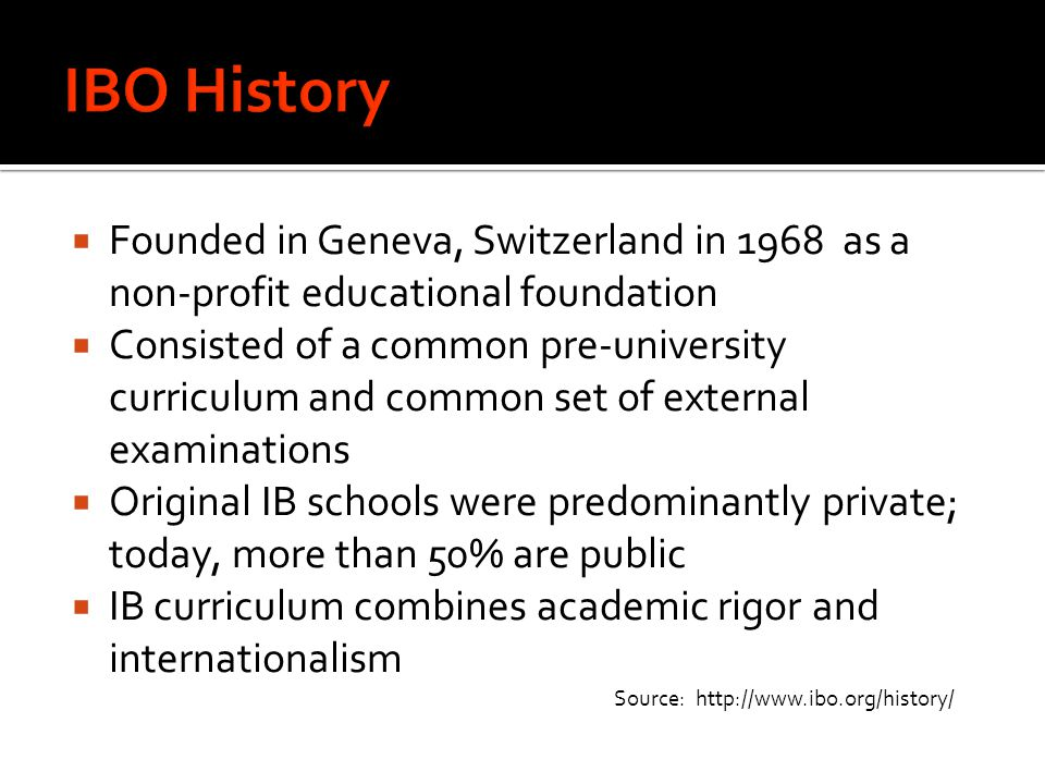 IBO History Founded in Geneva, Switzerland in 1968 as a non-profit educational foundation.