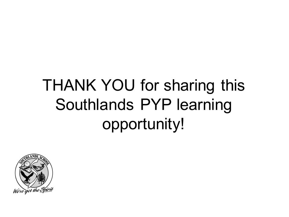 THANK YOU for sharing this Southlands PYP learning opportunity!