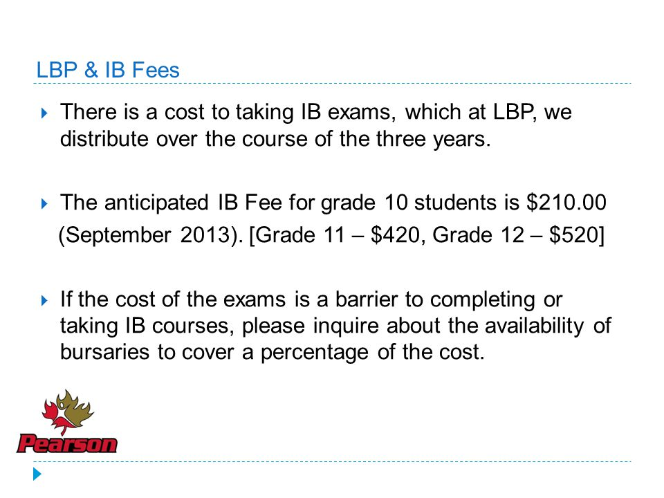 LBP & IB Fees There is a cost to taking IB exams, which at LBP, we distribute over the course of the three years.