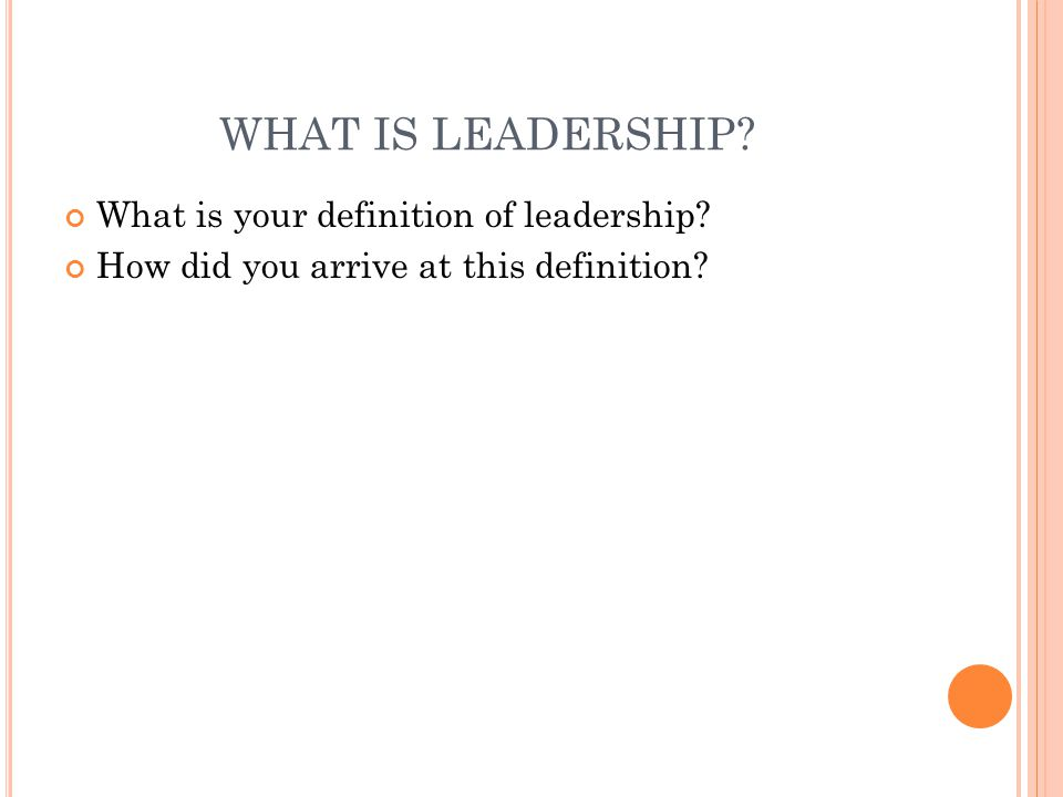 WHAT IS LEADERSHIP What is your definition of leadership