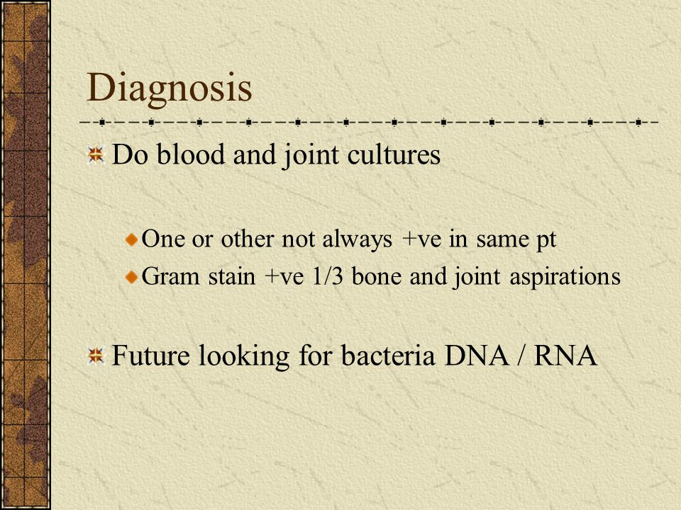 Diagnosis Do blood and joint cultures